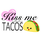 Kiss me and feed me tacos illustrated design